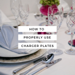 How to Properly Use Charger Plates