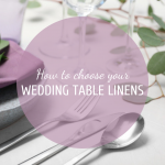 How to Choose Your Wedding Table Linens