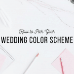 How to Pick Your Wedding Color Scheme